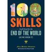 100 Skills You'll Need for the End of the World (as We Know It), Paperback/Ana Maria Spagna