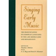 Singing Early Music: The Pronunciation of European Languages in the Late Middle Ages and Renaissance [With CD], Paperback/Timothy McGee