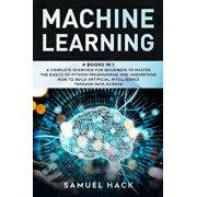 Machine Learning: 4 Books in 1: A Complete Overview for Beginners to Master the Basics of Python Programming and Understand How to Build, Paperback/Samuel Hack