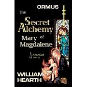ORMUS - The Secret Alchemy of Mary Magdalene Revealed [A]: Origins of Kabbalah & Tantra - Survival of the Shekinah and the Oral Transmission, Paperback/William Hearth