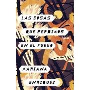 Las Cosas Que Perdimos En El Fuego: Things We Lost in the Fire - Spanish-Language Edition, Paperback/Mariana Enriquez