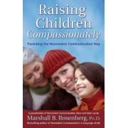Raising Children Compassionately: Parenting the Nonviolent Communication Way, Paperback