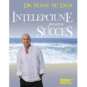 Intelepciune pentru succes/Wayne W. Dyer