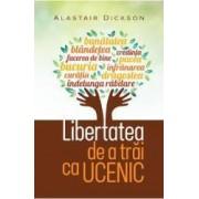 Libertatea de a trai ca ucenic - Alastair Dickson