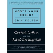 How's Your Drink?: Cocktails, Culture, and the Art of Drinking Well, Paperback