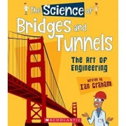 The Science of Bridges and Tunnels: The Art of Engineering (the Science of Engineering), Paperback/Ian Graham