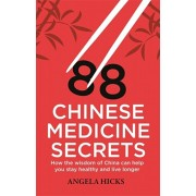 88 Chinese Medicine Secrets. How the wisdom of China can help you to stay healthy and live longer, Paperback/Angela Hicks