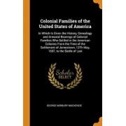 Colonial Families of the United States of America: In Which Is Given the History, Genealogy and Armorial Bearings of Colonial Families Who Settled in, Hardcover/George Norbury MacKenzie