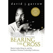 Bearing the Cross: Martin Luther King, Jr., and the Southern Christian Leadership Conference, Paperback/David Garrow