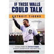 If These Walls Could Talk: Detroit Tigers: Stories from the Detroit Tigers' Dugout, Locker Room, and Press Box, Paperback/Mario Impemba
