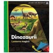 Dinozaurii. Lanterna magica. Primele mele descoperiri
