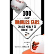 100 Things Orioles Fans Should Know & Do Before They Die, Paperback/Dan Connolly