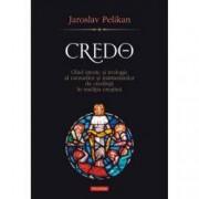 Credo. Ghid istoric si teologic al crezurilor si marturisirilor de credinta in traditia crestina