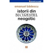 Istorii din Bucurestiul neogotic/Emanuel Badescu