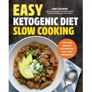 Easy Ketogenic Diet Slow Cooking: Low-Carb, High-Fat Keto Recipes That Cook Themselves, Paperback/Amy Ramos
