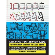 Drawing for Jewish Kids with Hebrew Letters in Easy Steps: Cartooning and Learning How to Draw Kawaii Cartoons with Hebrew Letters, Paperback/Rachel a. Goldstein