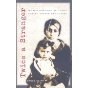 Twice a Stranger: The Mass Expulsions That Forged Modern Greece and Turkey, Paperback