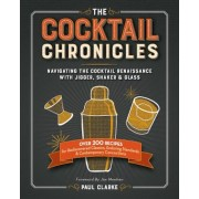 The Cocktail Chronicles: Navigating the Cocktail Renaissance with Jigger, Shaker & Glass, Paperback