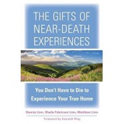 The Gifts of Near-Death Experiences: You Don't Have to Die to Experience Your True Home, Paperback/Sheila Fabricant Linn
