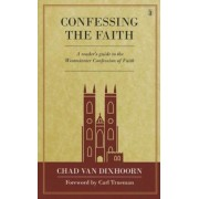 Confessing the Faith: A Reader's Guide to the Westminster Confession of Faith, Hardcover