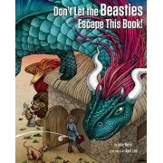 Don't Let the Beasties Escape This Book!, Hardcover/Julie Berry