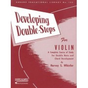 Developing Double-Stops for Violin: A Complete Course of Study for Double Note and Chord Development, Paperback