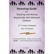 Parenting Guide for Teaching and Raising Responsible Well Behaved Children: A book to teach values and practical positive reinforcement methods, to he, Paperback/J. R. Cummins