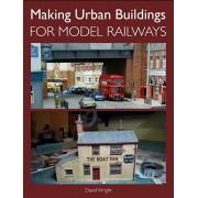 Making Urban Buildings for Model Railways, Paperback/David Wright