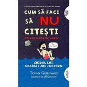 Cum sa faci sa NU citesti in vacanta de vara: Ghidul lui Charlie Joe Jackson 3/Tommy Greenwald