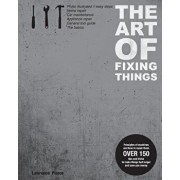 The Art of Fixing Things, Principles of Machines, and How to Repair Them: 150 Tips and Tricks to Make Things Last Longer, and Save You Money., Paperback/MR Lawrence E. Pierce