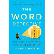 The Word Detective: Searching for the Meaning of It All at the Oxford English Dictionary, Paperback/John Simpson