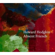 Howard Hodgkin: Absent Friends, Hardcover
