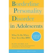 Borderline Personality Disorder in Adolescents, 2nd Edition: What to Do When Your Teen Has Bpd: A Complete Guide for Families, Paperback/Blaise A. Aguirre