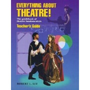 Everything about Theatre!: The Guidebook of Theatre Fundamentals, Paperback/Robert L. Lee