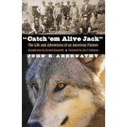 Catch 'em Alive Jack: The Life and Adventures of an American Pioneer, Paperback/John R. Abernathy