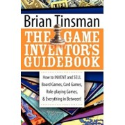 The Game Inventor's Guidebook: How to Invent and Sell Board Games, Card Games, Role-Playing Games, & Everything in Between!, Paperback/Brian Tinsman