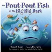 The Pout-Pout Fish in the Big-Big Dark, Hardcover/Deborah Diesen