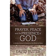 Prayer, Peace and the Presence of God: A 30-Day Journey to Experience the Shalom of Jesus, Paperback/David Butts