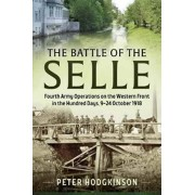 Battle of the Selle. Fourth Army Operations on the Western Front in the Hundred Days, 9-24 October 1918, Hardback/Mr Peter Hodgkinson