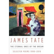 The Eternal Ones of the Dream: Selected Poems 1990 - 2010, Paperback/James Tate