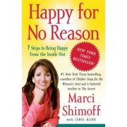 Happy for No Reason: 7 Steps to Being Happy from the Inside Out, Paperback