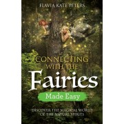 Connecting with the Fairies Made Easy. Discover the Magical World of the Nature Spirits, Paperback/Flavia Kate Peters