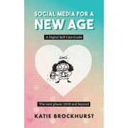 Social Media For A New Age: A Digital Self-Care Guide: Book 2: The next phase: 2020 and beyond, Paperback/Katie Brockhurst