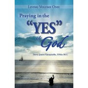 "Living Volume One: Praying in the ""Yes"" of God"