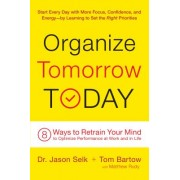 Organize Tomorrow Today: 8 Ways to Retrain Your Mind to Optimize Performance at Work and in Life