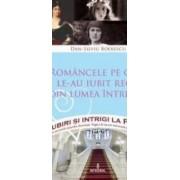 Iubiri si intrigi la palat Vol.11 Romancele pe care le-au iubit regii din lumea intreaga - Dan-Silviu Boerescu