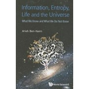 Information, Entropy, Life and the Universe: What We Know and What We Do Not Know, Paperback/Arieh Ben-Naim