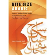 Bite-Size Arabic: Learn to Read and Write Arabic Using the Tiniest Bit of Vocabulary and Grammar, Paperback/Leston Chandler Buell