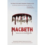Macbeth Translated into Modern English: The most accurate line-by-line translation available, alongside original English, stage directions and histori, Paperback/William Shakespeare