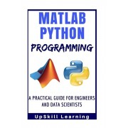 Matlab And Python Programming: A Practical Guide For Engineers And Data Scientists (Matlab And Python Programming for Beginners), Paperback/Upskill Learning